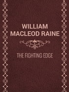 The Fighting Edge by William MacLeod Raine