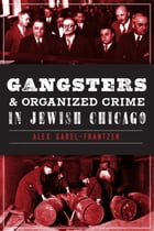 Gangsters and Organized Crime in Jewish Chicago by Alex Garel-Frantzen