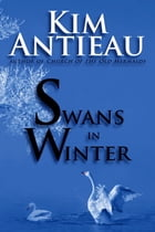 Swans in Winter by Kim Antieau