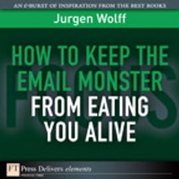 Book How to Keep the Email Monster from Eating You Alive by Jurgen Wolff
