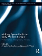 Making Space Public in Early Modern Europe: Performance, Geography, Privacy