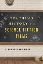 Teaching History with Science Fiction Films by A. Bowdoin Van Riper
