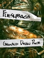 Fleshbags by Gerald Dean Rice