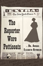 The Reporter Wore Petticoats by Dr. Abigail Elizabeth Reynolds
