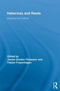 Habermas and Rawls: Disputing the Political