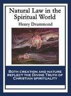 Natural Law in the Spiritual World: With linked Table of Contents by Henry Drummond