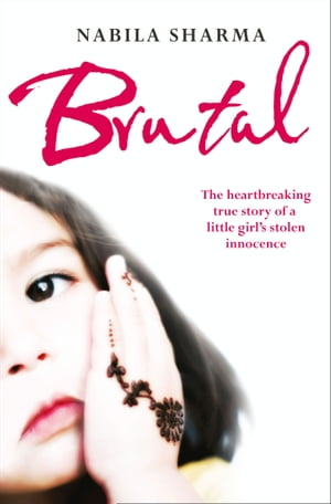 Brutal: The Heartbreaking True Story of a Little Girl?s Stolen Innocence