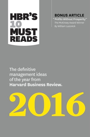 "HBR's 10 Must Reads 2016 The Definitive Management Ideas of the Year from Harvard Business Review (with bonus McKinsey Award Winning article ""Profits"