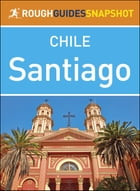 Rough Guides Snapshot Chile: Santiago by Rough Guides
