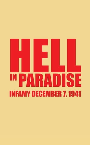Hell in Paradise Infamy December 7, 1941