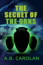 The Secret of the Urns by A.B. Carolan