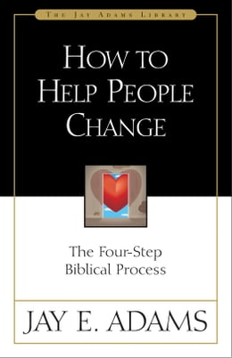 Book How to Help People Change: The Four-Step Biblical Process by Jay E. Adams