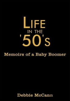 Life in the '50's: Memoirs of a Baby Boomer