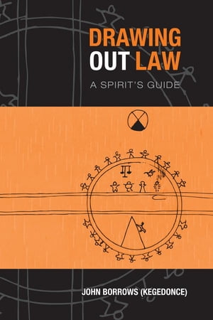 Drawing Out Law: A Spirit's Guide by John Borrows