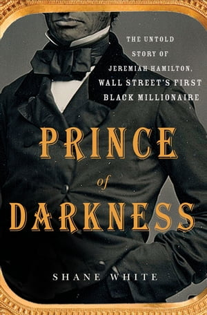Prince of Darkness The Untold Story of Jeremiah G. Hamilton,  Wall Street's First Black Millionaire