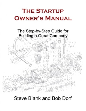 The Startup Owner's Manual: The Step-by-Step Guide for Building a Great Company by Steve Blank