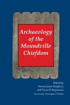 Archaeology of the Moundville Chiefdom: Chronology, Content, Contest