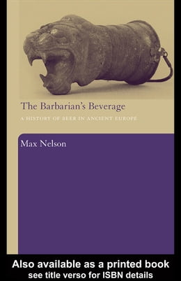 Book The Barbarian's Beverage: A History of Beer in Ancient Europe by Nelson, Max