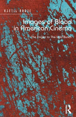 Images of Blood in American Cinema The Tingler to The Wild Bunch