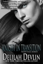 Knight in Transition: Night Fall Series, #3 by Delilah Devlin