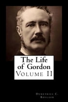 The Life of Gordon: Volume II by Demetrius C. Boulger