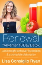 "Renewal ""Anytime"" 10 Day Detox by Lisa Consiglio Ryan"