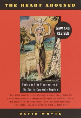 Book The Heart Aroused: Poetry and the Preservation of the Soul in Corporate America by David Whyte