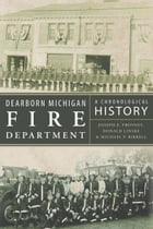 Dearborn Michigan Fire Department: A Chronological History by Joseph E. Provost, Donald Linske and Michael P. Birrell