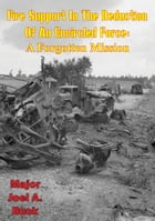 Fire Support in the Reduction of an Encircled Force - a Forgotten Mission by Major Joel A. Buck