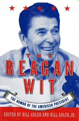 Book The Reagan Wit: The Humor Of The American President by Bill Adler