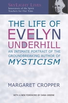 The Life of Evelyn Underhill: An Intimate Portrait of the Groundbreaking Author of Mysticism