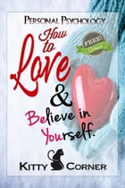 How to Love and Believe in Yourself: Mental Health, Feeling Good, Positive Thinking, Self-Esteem by Kitty Corner