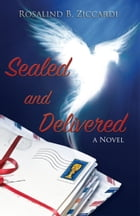 Sealed and Delivered: A Novel by Rosalind B. Ziccardi
