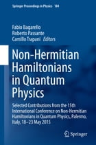 Non-Hermitian Hamiltonians in Quantum Physics: Selected Contributions from the 15th International Conference on Non-Hermitian Hamiltonians in Quant by Fabio Bagarello