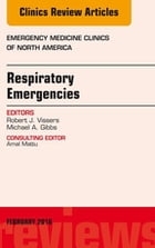 Respiratory Emergencies, An Issue of Emergency Medicine Clinics of North America, E-Book by Robert J. Vissers, MD