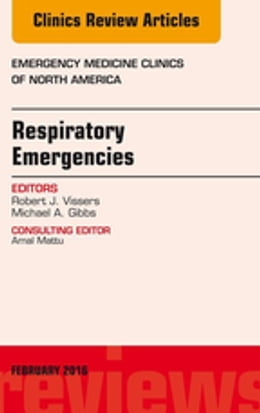 Book Respiratory Emergencies, An Issue of Emergency Medicine Clinics of North America, E-Book by Robert J. Vissers, MD