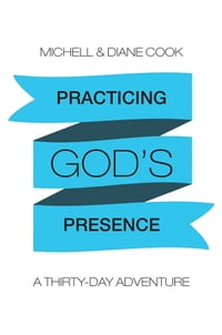 Practicing God's Presence: A Thirty-Day Adventure