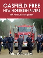 Gasfield Free NSW Northern Rivers: Non-Violent, Non-Negotiable by Richard Deem