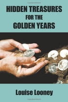 Hidden Treasures for the Golden Years by Louise Looney