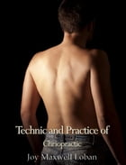 Technic and Practice of Chiropractic by Joy Maxwell Loban