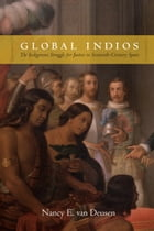 Global Indios: The Indigenous Struggle for Justice in Sixteenth-Century Spain by Nancy E. van Deusen