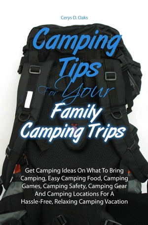 Camping Tips For Your Family Camping Trips Get Camping Ideas On What To Bring Camping,  Easy Camping Food,  Camping Games,  Camping Safety,  Camping Gear