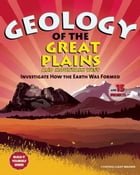 Geology of the Great Plains and Mountain West: Investigate How the Earth Was Formed with 15 Projects by Cynthia  Light Brown