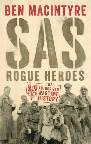 SAS Rogue Heroes ? The Authorized Wartime History
