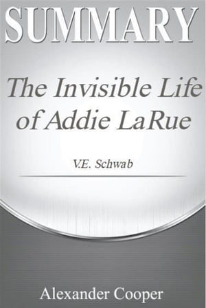 Summary The Invisible Life of Addie LaRue: by V.E. Schwab - A Comprehensive Summary