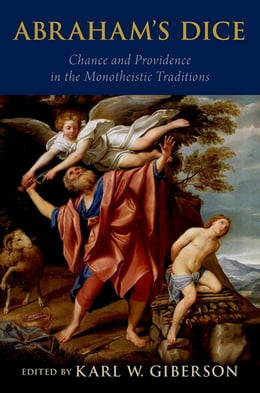 Book Abraham's Dice: Chance and Providence in the Monotheistic Traditions by Karl W. Giberson
