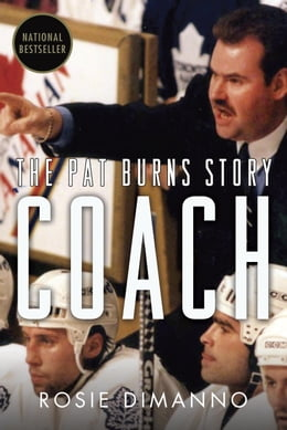 Book Coach: The Pat Burns Story by Rosie DiManno