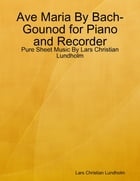 Ave Maria By Bach-Gounod for Piano and Recorder - Pure Sheet Music By Lars Christian Lundholm by Lars Christian Lundholm