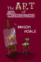 The Art of Science by Ransom Noble