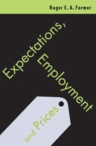 Expectations, Employment and Prices by Roger Farmer